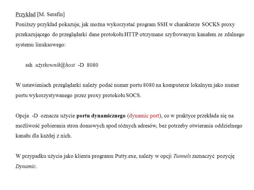 Przykład [M. Serafin] Poniższy przykład pokazuje, jak można wykorzystać program SSH w charakterze SOCKS proxy.